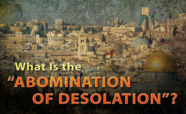 ABOMINATION OF DESOLATION WHAT IS IT